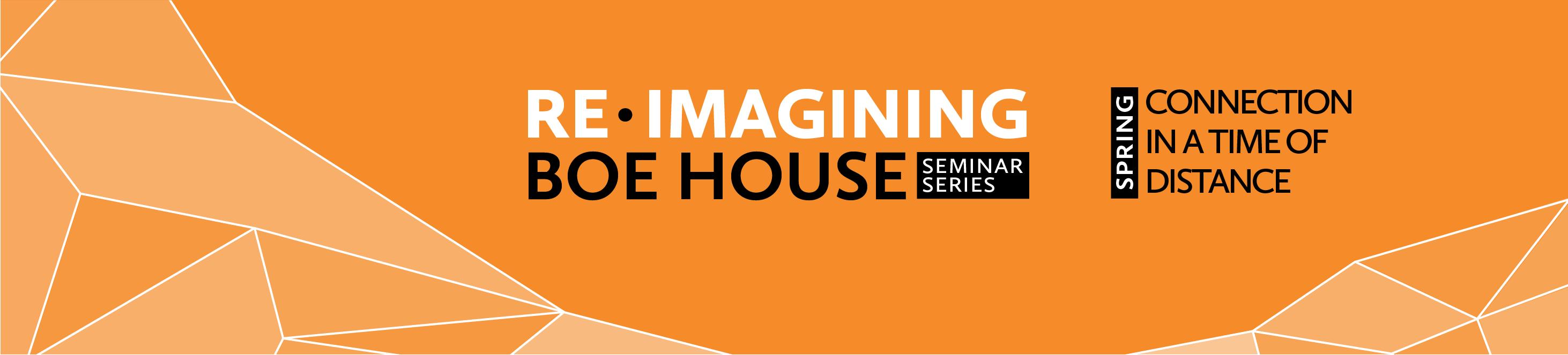 Re-Imagining Boe House Seminar Series